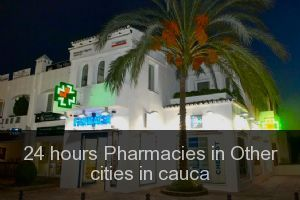 24 hours Pharmacies in Other cities in cauca