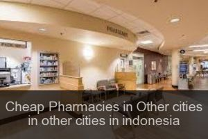Cheap Pharmacies in Other cities in other cities in indonesia