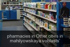 Pharmacies in Other cities in mahilyowskaya voblasts'