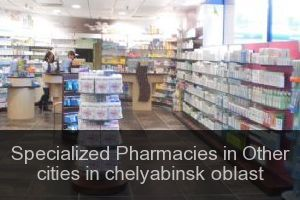 Specialized Pharmacies in Other cities in chelyabinsk oblast